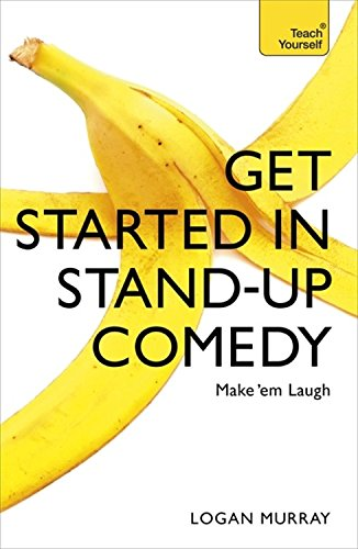 Get Started in Stand Up Comedy (Teach Yourself)