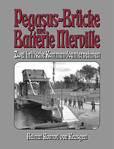 Pegasus-Brücke und Batterie Merville: Zwei britische Kommandounternehmen (D-Day-Serie) -