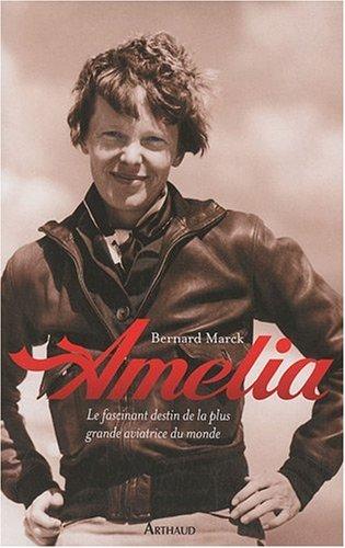 Amelia : Le fascinant destin de la plus grande aviatrice du monde
