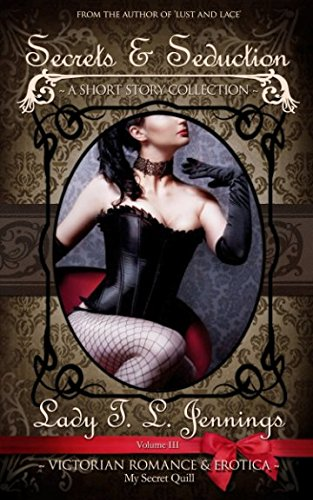 Secrets and Seduction ~ A Victorian Romance and Erotic Short Story Collection. Vol. III (The Victorian Collection)