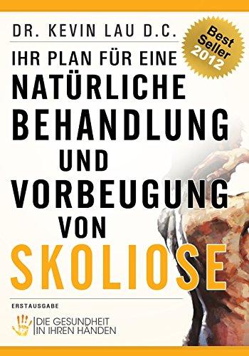 Ihr Plan F R Eine Nat Rliche Behandlung Und Vorbeugung Von Skoliose Die Gesundheit In Ihren H Nden German Edition
