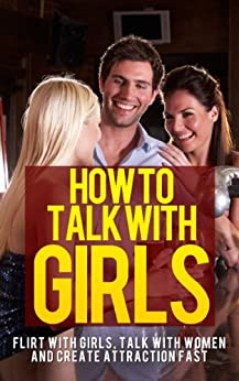 How To Talk With Girls – Flirt With Girls, Talk With Women And Create Attraction Fast (How To Talk With Girls, How To Approach Women) (English Edition) von [Taylor, Sharon]