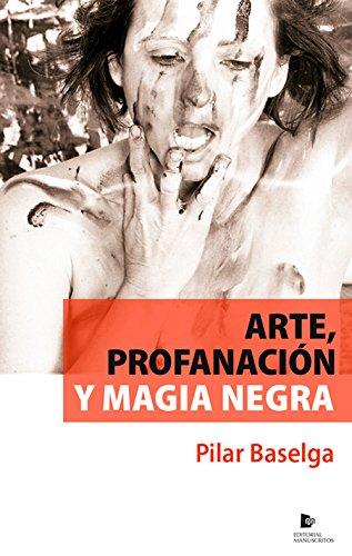 Arte, profanación y magia negra por Pilar Baselga Calvo