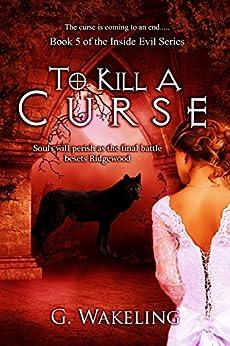 To Kill A Curse (Inside Evil Book 5) by [Wakeling, Geoffrey]