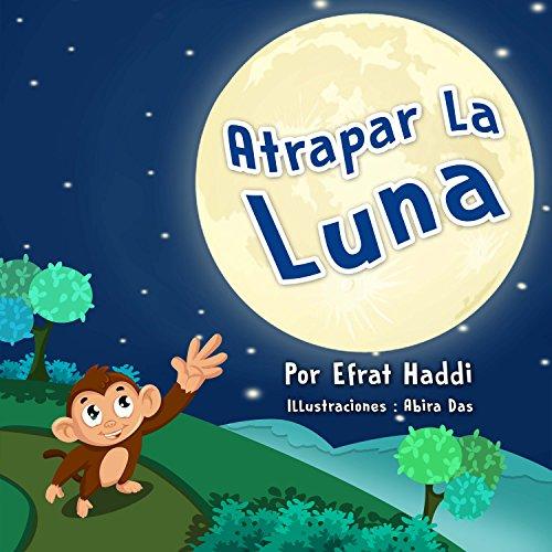 Atrapar la luna (Historias de Cuentos de Animales para Niños nº 1) por Efrat Haddi