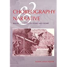 Choreography & Narrative: Ballet's Staging of Story and Desire by Susan Leigh Foster (1998-08-22)