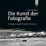 Die Kunst der Fotografie: Der Weg zum eigenen fotografischen Ausdruck (German Edition)