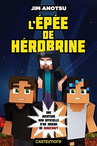 La saga de Herobrine : une aventure non officielle d'un joueur de Minecraft (1) : L'épée de Hérobrine
