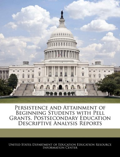 Persistence and Attainment of Beginning Students with Pell Grants. Postsecondary Education Descriptive Analysis Reports