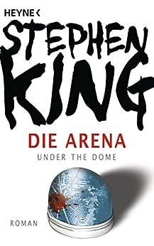 Die Arena von [King, Stephen]