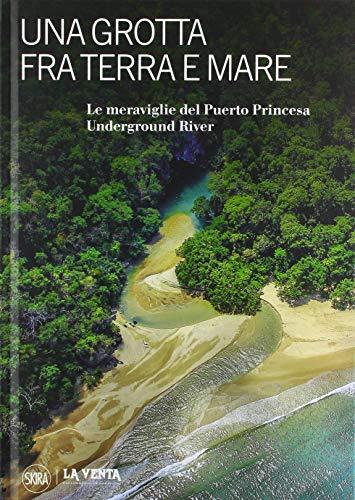 Una grotta fra terra e mare. Le meraviglie del Puerto Princesa Underground river. Ediz. illustrata (Fotografia)