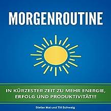 Morgenroutine: In kürzester Zeit zu mehr Energie, Erfolg und Produktivität