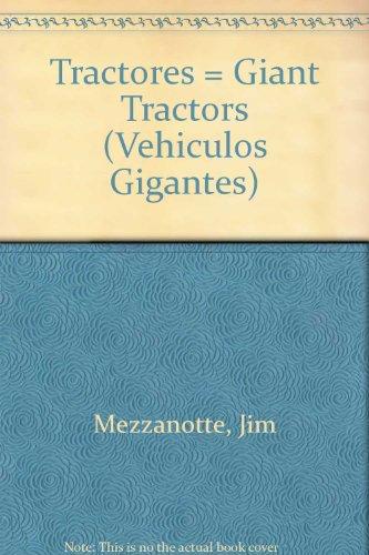 TRACTORES /GIANT TRACTORS (Vehiculos Gigantes) por Jim Mezzanotte