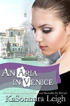 An Aria in Venice: A Musical Interlude Novel by [Leigh, KaSonndra]