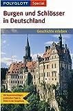 Burgen und Schlösser in Deutschland: Polyglott Special Geschichte erleben