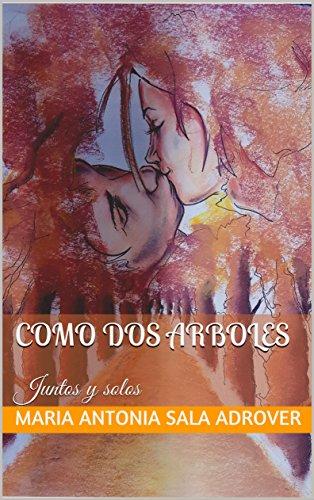 Como dos arboles: Juntos y solos por Maria Antonia Sala Adrover