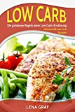 Low Carb: Die goldenen Regeln einer Low Carb-Ernährung - Inklusive 60 Low Carb Rezepte ohne Kohlenhydra