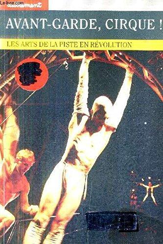 Avant-garde, cirque ! Les Arts de la piste en révolution