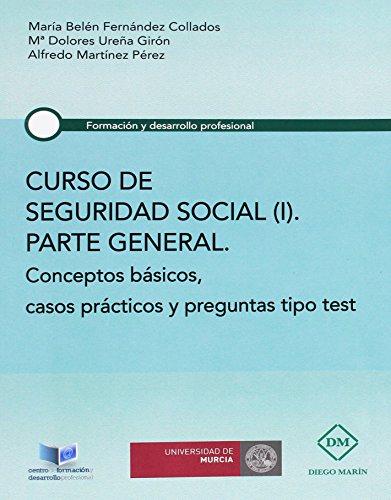 CURSO DE SEGURIDAD SOCIAL (I) PARTE GENERAL CONCEPTOS BASICOS, CASOS PRACTICOS Y PREGUNTAS TIPO TEST (FORMACION Y DESARROLLO PROFESIONAL)