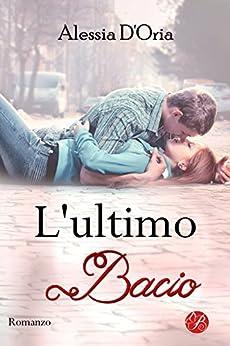 L'ultimo bacio (Promises series Vol. 1) di [D'Oria, Alessia]