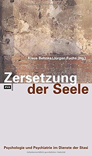 Zersetzung der Seele: Psychologie und Psychiatrie im Dienste der Stasi