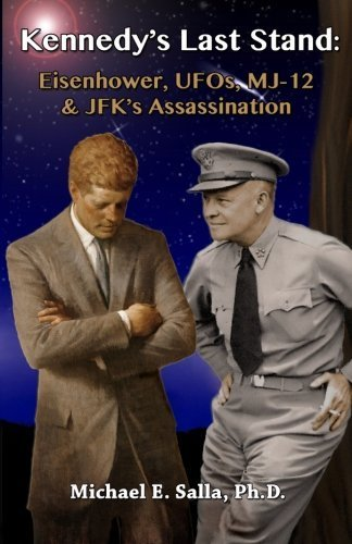 Kennedy's Last Stand: Eisenhower, UFOs, MJ-12 & JFK's Assassination by Salla, Michael E (2013) Paperback