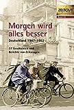 Morgen wird alles besser: Deutschland 1947-1952 (Zeitgut)