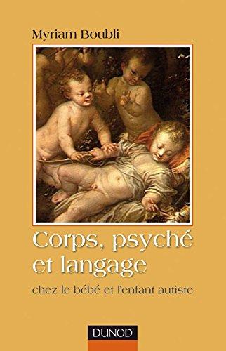 Corps, psyché et langage - Chez le bébé et l'enfant autiste