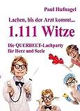 Lachen, bis der Arzt kommt  1.111 Witze   Die Querbeetlachparty für Herz und Seele