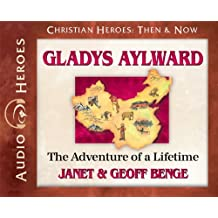 Gladys Aylward: The Adventure of a Lifetime (Audiobook) (Christian Heroes: Then & Now)