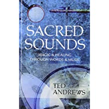 Sacred Sounds: Magic & Healing Through Words & Music: Transformation Through Music and Word (Llewellyn's Practical Guides to Personal Power)