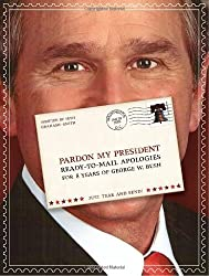 Pardon My President: Fold-and-mail Apologies for 8 Years of George W. Bush by Seth Grahame-Smith (26-Sep-2008) Paperback