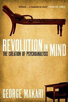 Revolution In Mind: The Creation of Psychoanalysis von [Makari, George]