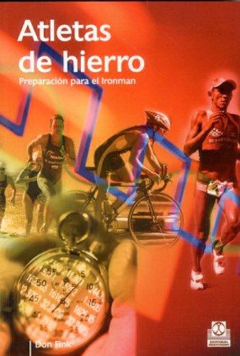 Atletas De Hierro/ Iron Athlete: Preparacion Para El Ironman por Don Fink