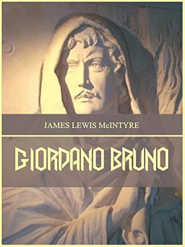 A Primer to Giordano Bruno: New Age Prophet, Mystic and Heretic (The Essential Giordano Bruno Book 1)