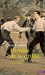 Histoire de la virilité : Tome 2, le triomphe de la virilité. Le XIXe siècle