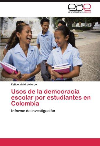 Usos de la democracia escolar por estudiantes en Colombia por Vidal Velasco Felipe