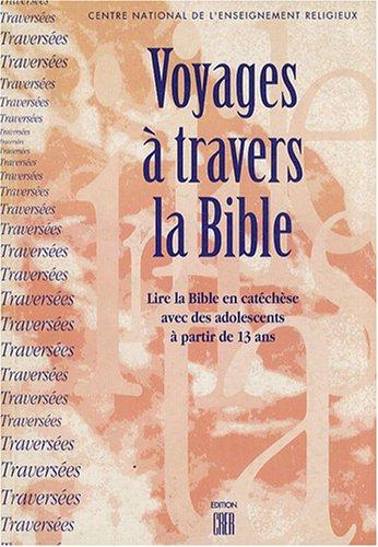 Voyages à travers la Bible : Lire la Bi...