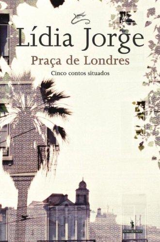 Praça de Londres (Portuguese Edition) por Lídia Jorge