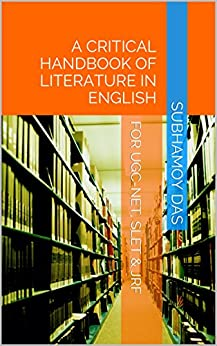 A CRITICAL HANDBOOK OF LITERATURE IN ENGLISH: FOR UGC-NET, SLET & JRF by [Das, Subhamoy]