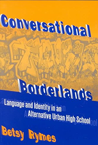 [(Conversational Borderlands : Language and Identity in an Alternative Urban High School)] [By (author) Betsy Rymes] published on (August, 2001)