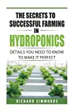 The Secrets of Successful Farming in Hydroponics: The Details You Need to Know to Make It Perfect