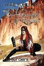 Les Chevaliers d'AntarÚs 06 - Les sorciers de Anne Robillard