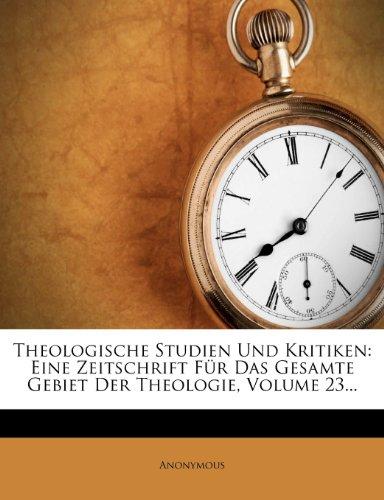 Theologische Studien Und Kritiken: Eine Zeitschrift Für Das Gesamte Gebiet Der Theologie, Volume 23...