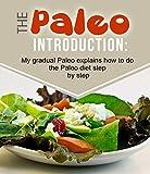 The Paleo Step by Step:: My Gradual Paleo Journal Explains How To Do The Paleo Diet Step by Step