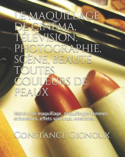 le maquillage de cinéma, télévision, photographie, scène, beauté toutes couleurs de peaux: histoire du maquillage, maquillage femmes et hommes , effets spéciaux, exercices et lexique anglais.