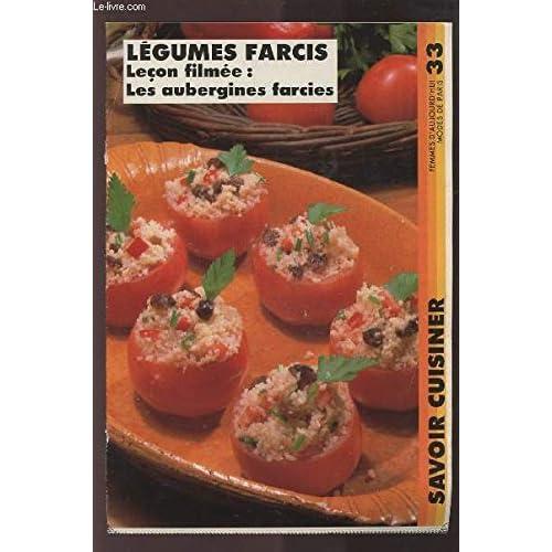 SAVOIR CUISINER (supplément n°33) : LEGUMES FARCIS LECON FILMEE : LES AUBERGINES FARCIES.