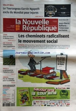 NOUVELLE REPUBLIQUE (LA) [No 20050] du 07/10/2010 - LES CHEMINOTS RADICALISENT LE MOUVEMENT SOCIAL - PEUT-ON SAUVER LEBATEAU IVRE - CHENONCEAUX VISE L'APPELLATION - PREUILLY / LE PERSONNEL DE L'EPHAD EN COLERE - VOLLEY / EARVIN NGAPETH EXCLU DU MONDIAL POUR INJURES