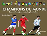 Champions du monde - Les meilleurs joueurs de la planète foot