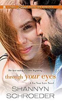 Through Your Eyes (A For Your Love Novel) by [Schroeder, Shannyn]